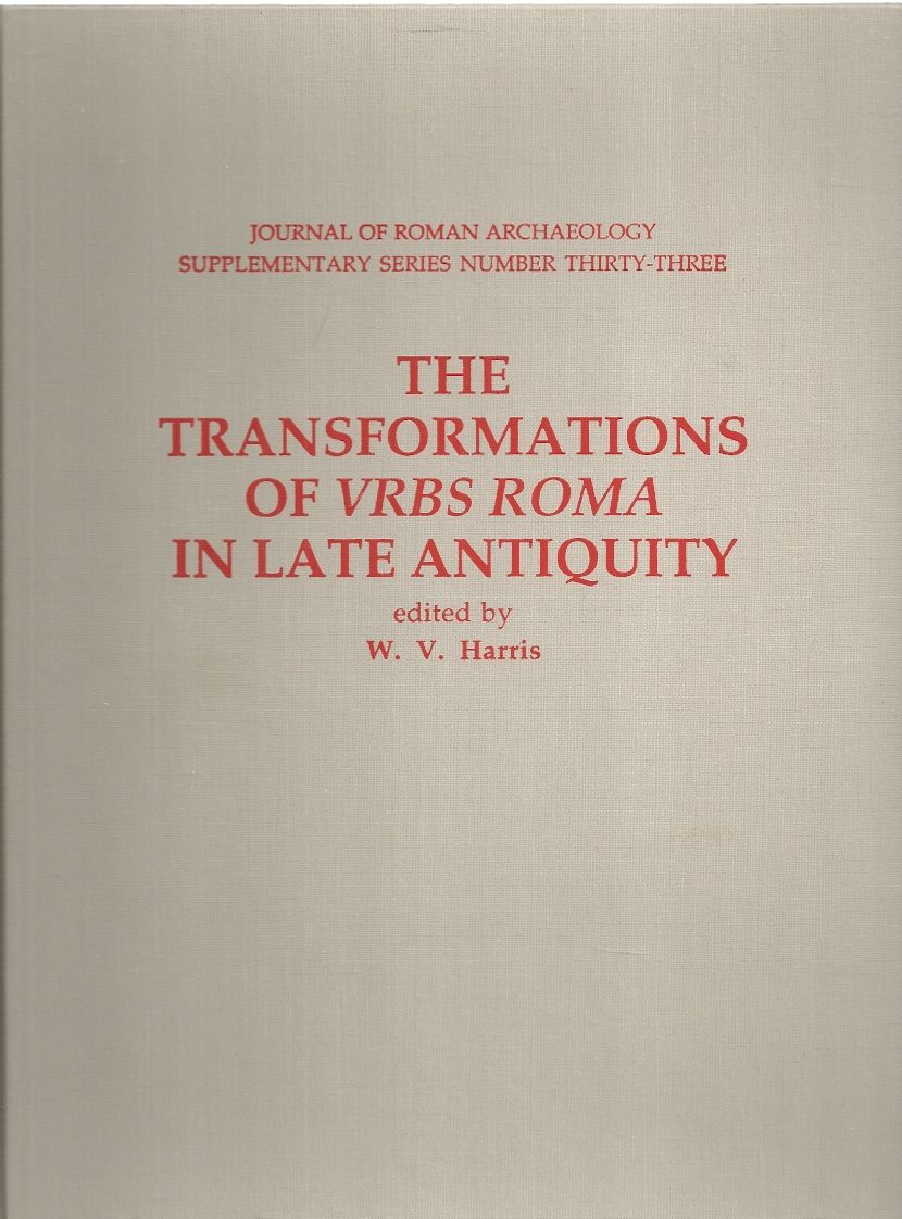 The Transformations Of Vrbs Roma In Late Antiquity (Journal of Roman Archaeology Supplementary Series #33), Harris, W. V.